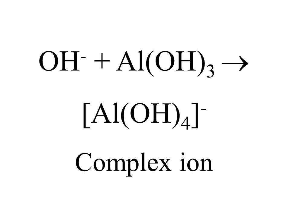 OH- + Al(OH)3  [Al(OH)4]- Complex ion